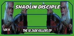 SHAOLIN DISCIPLE-THE 18 JADE KILLERS EP (CASSETTE LABELS)
